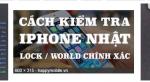 Hướng dẫn kiểm tra bản Lock hay World cho iphone