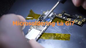 Microsoldering là gì? Bạn có nên học kỹ thuật hàn Microsoldering không?