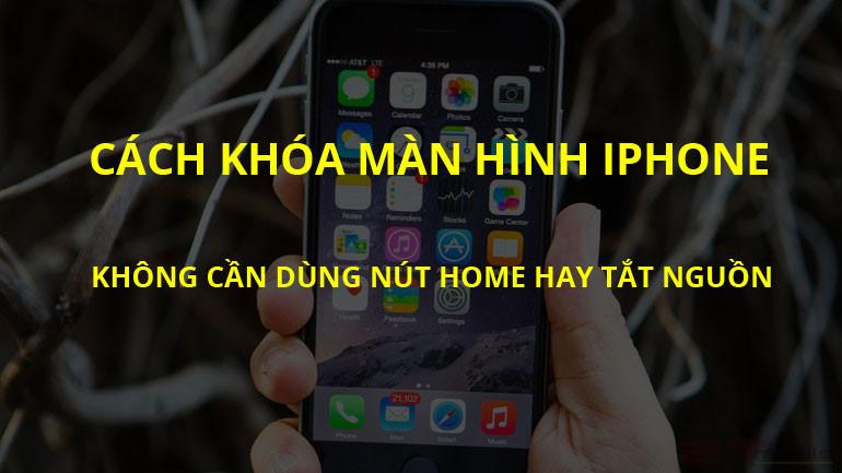 Mẹo khóa màn hình iPhone đơn giản trên 5, 6, 7, 8, X mà không cần bấm nút nguồn