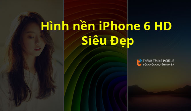 101+ Hình nền iPhone 6 tuyệt đẹp HD  (Tải ảnh gốc full hd, miễn phí Wallpaper IP6)