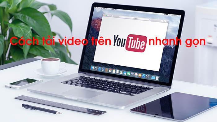 03 Cách download video trên Youtube về máy tính nhanh nhất
