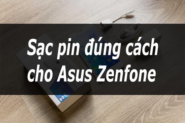 Bí quyết sạc pin đúng cách cho Asus Zenfone