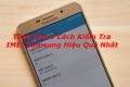 6 Cách kiểm tra IMEI Samsung dễ như trở bàn tay