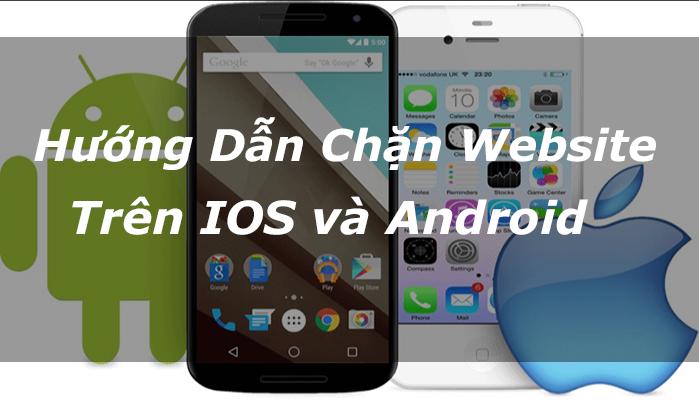 Hướng dẫn chặn website trên iOS và Android cực đơn giản