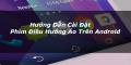 Hướng dẫn cài đặt phím điều hướng ảo trên Android không cần root