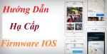 Hướng Dẫn Hạ Cấp iOS Về Bản Thấp Hơn