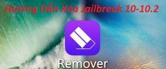 Xóa Jailbreak IOS 10-10.2 An Toàn Bằng công cụ Remover