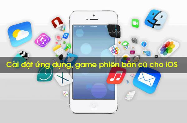 Hướng Dẫn Cài Đặt Các Ứng Dụng, Game Phiên Bản Cũ Cho iOS