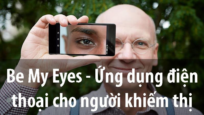 Be My Eyes - Ứng dụng điện thoại của lòng tốt dành cho người khiếm thị