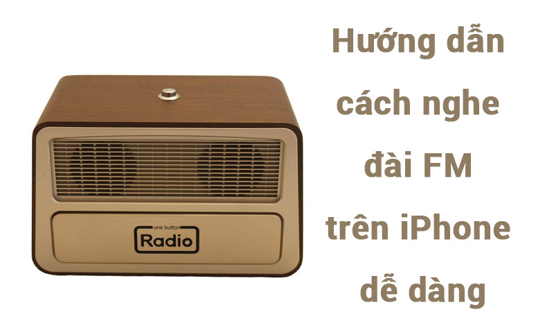 Hướng dẫn cách nghe đài FM trên iPhone dễ dàng