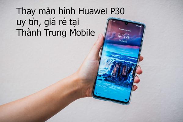 thay-man-hinh-huawei-p30-uy-tin