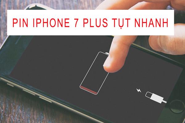 Pin iPhone 7 Plus tụt nhanh có phải thay không?