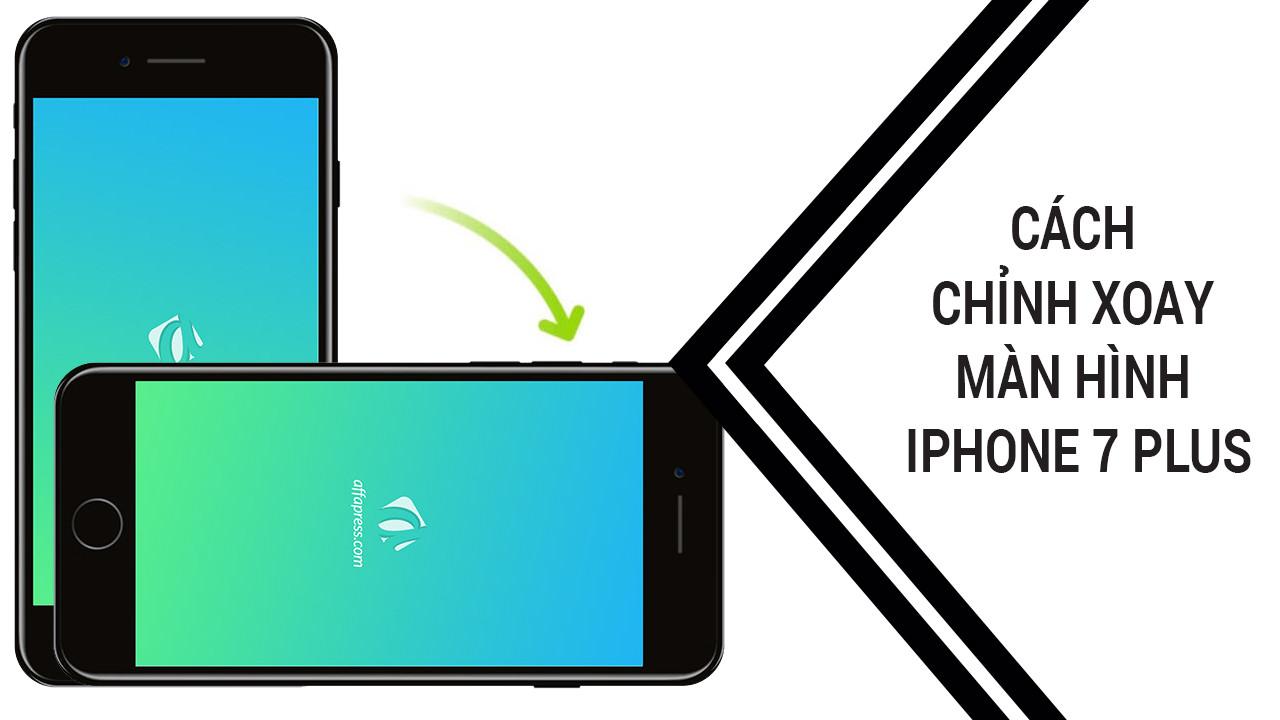 Cách chỉnh xoay màn hình iPhone 7 Plus