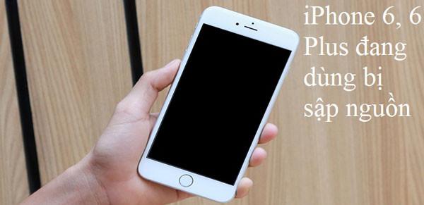 iPhone 6, 6 Plus đang dùng bị sập nguồn