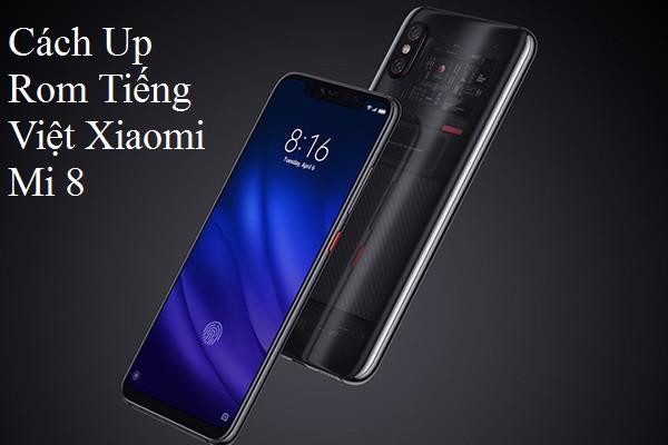 1 Chi tiết up rom tiếng việt Xiaomi Mi 8, 8 Pro, 8 Se, 8 Lite