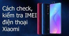 Cách kiểm tra iMei Xiaomi