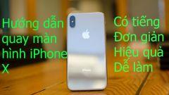 Cách quay màn hình iPhone X nhanh mượt, nuột