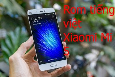 Rom tiếng việt, cài CH Play Xiaomi Mi 5, Mi 5x