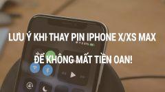 Đừng để mất tiền oan khi thay pin iphone X/XS max vì không biết điều này!