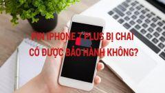 Pin iPhone 7 Plus bị chai có được bảo hành không?