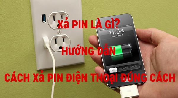 Xả Pin là gì? Hướng dẫn cách xả pin điện thoại đúng cách