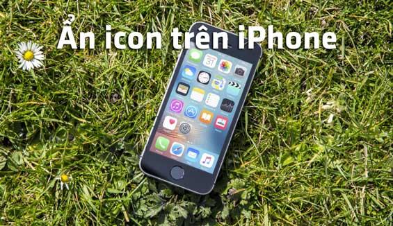 Làm thế nào để ẩn icon trên iPhone, bảo mật ứng dụng riêng tư?