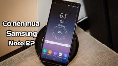 Có nên mua Samsung Note 8 không?