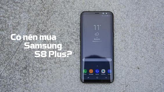 Có nên mua Samsung S8 Plus vào thời điểm này (08/2018)?