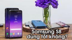 Samsung S8 dùng tốt không?