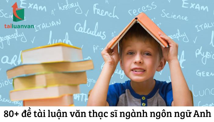 80+ đề tài luận văn thạc sĩ ngành ngôn ngữ Anh
