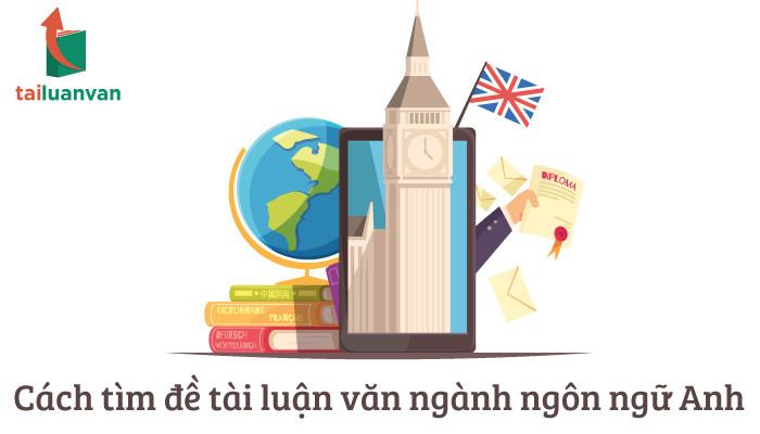 Cách tìm đề tài luận văn ngành ngôn ngữ Anh
