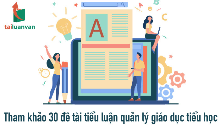 Tham khảo 30 đề tài tiểu luận quản lý giáo dục tiểu học