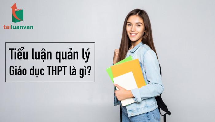 Tiểu luận quản lý giáo dục THPT là gì?