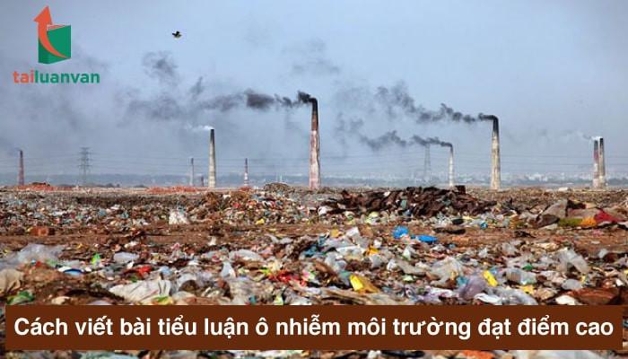 Cách viết bài tiểu luận ô nhiễm môi trường đạt điểm cao