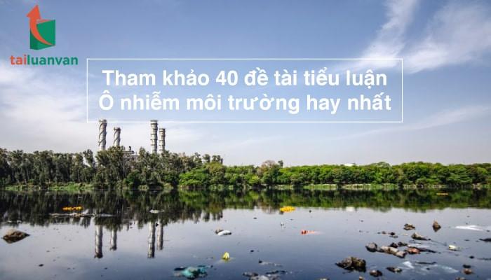 Tham khảo 40 đề tài tiểu luận ô nhiễm môi trường hay nhất