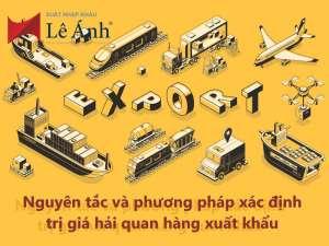 Nguyên tắc và phương pháp xác định trị giá hải quan hàng xuất khẩu
