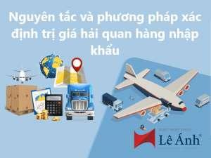 Nguyên tắc và phương pháp xác định trị giá hải quan hàng nhập khẩu
