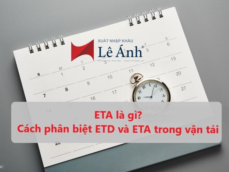 ETA là gì? Cách phân biệt ETD và ETA trong vận tải